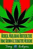 Marijuana: Medical Marijuana Horticulture - Home Grown Alternative Medicine (Growing marijuana, cannabis, medical horticulture, alternative medicine, hydroponic, gardening, greenhouse)
