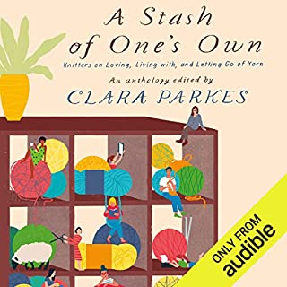A Stash of One's Own     Knitters on Loving, Living with, and Letting Go of Yarn              Written by:                                                                                                                                 Clara Parkes                               Narrated by:                                                                                                                                 Kevin T. Collins,                                                                                        Kate Udall,                                                                                        Eliza Foss                      Length: 5 hrs and 1 min     3 ratings     Overall 5.0