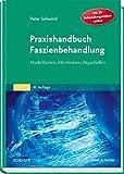Praxishandbuch Faszienbehandlung: Muskelfaszien, Membranen, Organhüllen