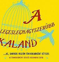 A legeslegnagyszerűbb kaland...az, amikor igazán oenmagadként létezel (Hungarian)