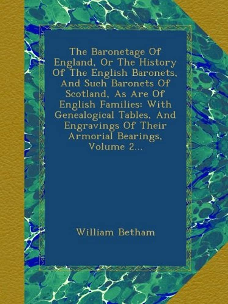 怒って従順な作物The Baronetage Of England, Or The History Of The English Baronets, And Such Baronets Of Scotland, As Are Of English Families: With Genealogical Tables, And Engravings Of Their Armorial Bearings, Volume 2...