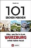 101 Sachen machen: Alles, was Du in und um Würzburg erlebt haben musst