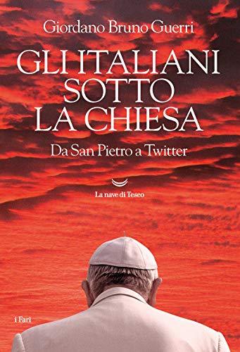Gli italiani sotto la Chiesa. Da San Pietro a Twitter