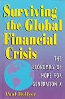 Surviving the Global Financial Crisis: The Economics of Hope for Generation X 0969439431 Book Cover