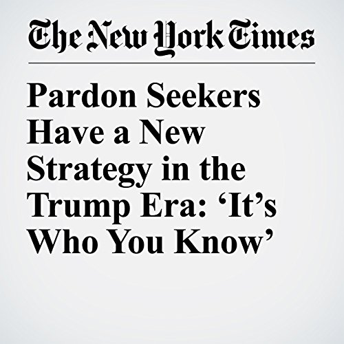 Pardon Seekers Have a New Strategy in the Trump Era: 'It's Who You Know' copertina