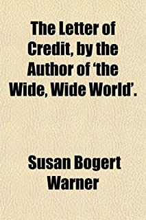 The Letter of Credit, by the Author of 'The Wide, Wide World'.