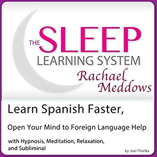 Learn Spanish Faster, Open Your Mind to Foreign Language Help     Hypnosis, Meditation and Subliminal: The Sleep Learning System Featuring Rachael Meddows              By:                                                                                                                                 Joel Thielke                               Narrated by:                                                                                                                                 Rachael Meddows                      Length: 2 hrs and 44 mins     4 ratings     Overall 2.3