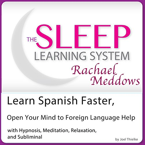 Learn Spanish Faster, Open Your Mind to Foreign Language Help     Hypnosis, Meditation and Subliminal: The Sleep Learning System Featuring Rachael Meddows              By:                                                                                                                                 Joel Thielke                               Narrated by:                                                                                                                                 Rachael Meddows                      Length: 2 hrs and 44 mins     14 ratings     Overall 2.9