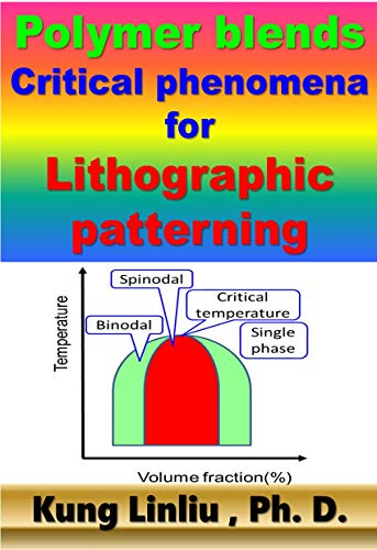 Polymer blends Critical phenomena for Lithographic patterning (English Edition)