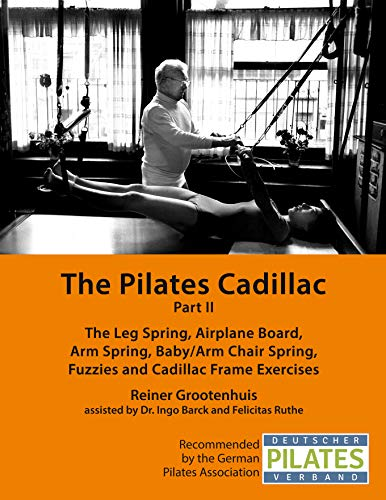 The Pilates Cadillac - Part II: The Leg Spring, Airplane Board, Arm Spring, Baby/Arm Chair Spring, Fuzzies and Cadillac Frame Exercises (The Pilates Equipment Book 4) (English Edition)