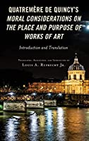 Quatremère De Quincy's Moral Considerations on the Place and Purpose of Works of Art: Introduction and Translation (Studies in Body and Religion)