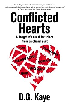 Conflicted Hearts: A Daughter's Quest for Solace from Emotional Guilt by [D.G. Kaye, Talia Leduc, Katy Sozaeva]