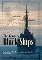 The Century of Black Ships: Chronicles of War between Japan and America (Century of Black Ships. The)