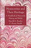 Mennonites and Their Heritage: A Handbook of Mennonite History and Beliefs