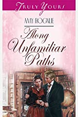 Along Unfamiliar Paths (Truly Yours Digital Editions Book 275) Kindle Edition