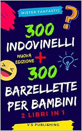 300 Indovinelli e 300 Barzellette per Bambini: 2 libri in 1- NUOVA EDIZIONE