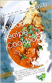 Indian recipe Cookbook : 100 Indian Slow Cooker Recipes from Restaurant Classics to Innovative Modern Indian Recipes All Easily Made At Home in a Slow Cooker