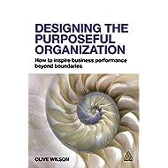 Designing the Purposeful Organization: How to Inspire Business Performance Beyond Boundaries (English Edition)