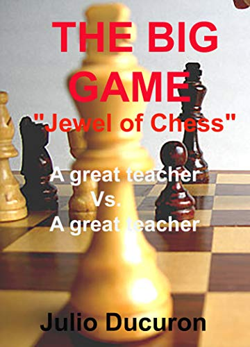 """THE BIG GAME: \""""Jewel of Chess\"""". A great teacher Vs. A great teacher (English Edition)"""