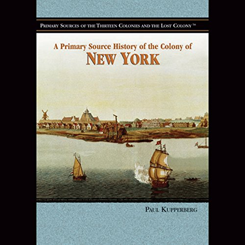 A Primary Source History of the Colony of New York                    By:                                                                                                                                 Paul Kupperberg                               Narrated by:                                                                                                                                 Jay Snyder                      Length: 1 hr and 9 mins     3 ratings     Overall 3.3