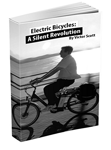 Electric Bicycles: a Silent Revolution: (Save money, have more fun, get fit and optimize your mobility with an electric bicycle) (English Edition)