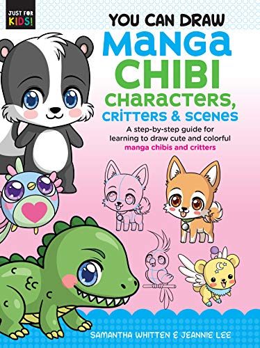 You Can Draw Manga Chibi Characters, Critters & Scenes: A step-by-step guide for learning to draw cute and colorful manga chibis and critters (Just for Kids!)
