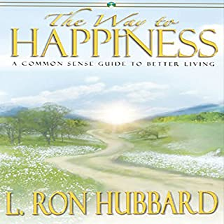 The Way to Happiness     A Common Sense Guide to Better Living              By:                                                                                                                                 L. Ron Hubbard                               Narrated by:                                                                                                                                 Art LaFleur                      Length: 1 hr and 18 mins     42 ratings     Overall 4.4