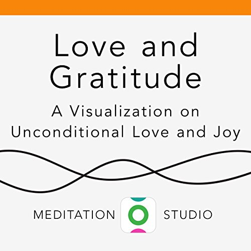 Love and Gratitude: A Visualization on Unconditional Love and Joy audiobook cover art