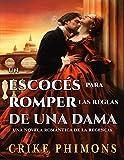 Un escocés para romper las reglas de una dama: Una novela romántica de la Regencia