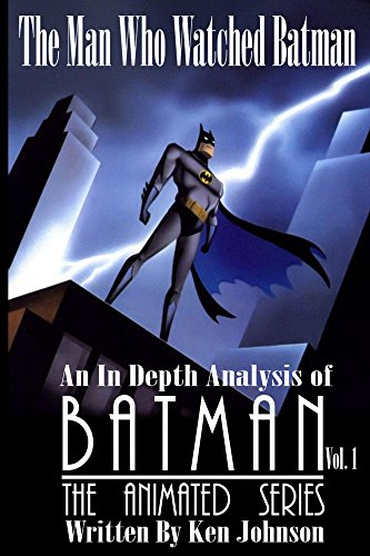The Man Who Watched Batman Vol. 1: An in depth analysis of Batman: The Animated Series (English Edition)