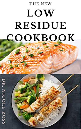 THE NEW LOW RESIDUE COOKBOOK: A well detailed diet guide and cookbook with various low fiber recipes for people affected by ulcerative colitis, crohn's ... diverticulitis and IBS. (English Edition)