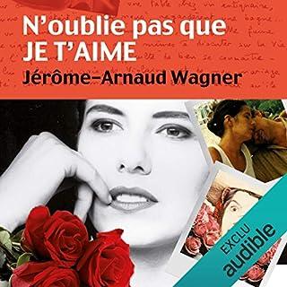 N'oublie pas que je t'aime                   De :                                                                                                                                 Jérôme-Arnaud Wagner                               Lu par :                                                                                                                                 Laurent Jacquet,                                                                                        Anne-Sophie Nallino                      Durée : 9 h et 13 min     22 notations     Global 3,6