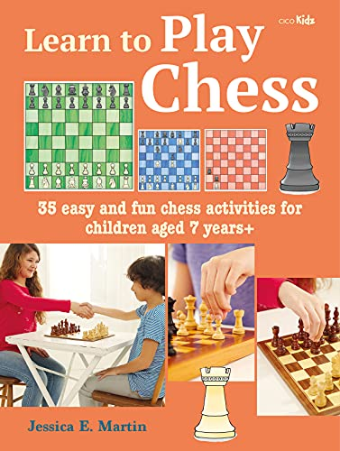 Learn to Play Chess: 35 easy and fun chess activities for children aged 7 years +