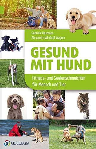 Gesund mit Hund: Fitness- und Seelenschmeichler für Mensch und Tier (Goldegg Leben und Gesundheit)