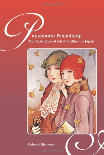 Passionate Friendship: The Aesthetics of Girls' Culture in Japan
