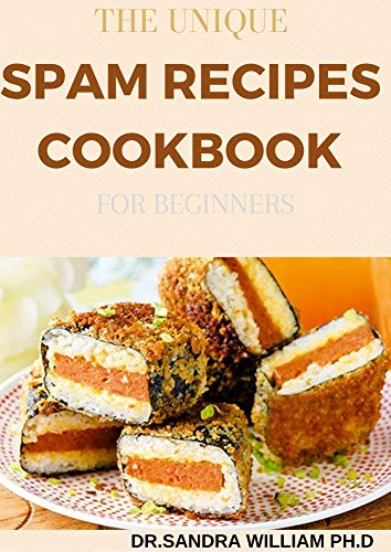 THE UNIQUE SPAM RECIPES COOKBOOK FOR BEGINNERS: 90+ Amazing And Healthy Recipes from Traditional to Gourmet, Pizza, Sliders, Breakfast,Canned Meat And Los More (English Edition)
