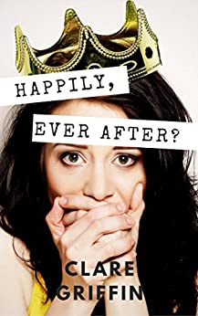 Happily, Ever After? by [Clare Griffin]