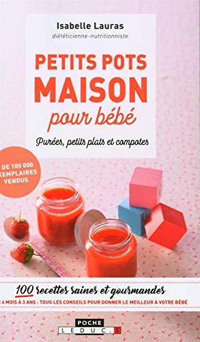 Petits pots maison pour bébé, purée, petits plats et compotes : 100 recettes saines et gourmandes...