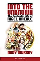Into the Unknown: The Fantastic Life of Nigel Kneale