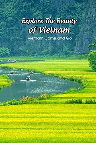 Explore The Beauty of Vietnam: Vietnam Come and Go: Vietnam Travel Guide (English Edition)