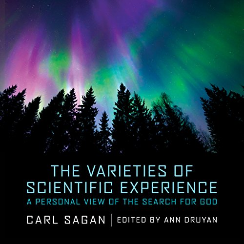 The Varieties of Scientific Experience     A Personal View of the Search for God              By:                                                                                                                                 Carl Sagan,                                                                                        Ann Druyan - editor                               Narrated by:                                                                                                                                 Adrienne C. Moore,                                                                                        Ann Druyan                      Length: 7 hrs and 34 mins     1 rating     Overall 5.0