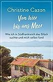 Von hier bis ans Meer: Wie ich in Südfrankreich das Glück suchte und mich selbst fand (German Edition)