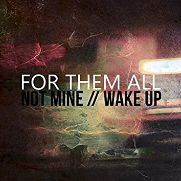 Not Mine / Wake Up