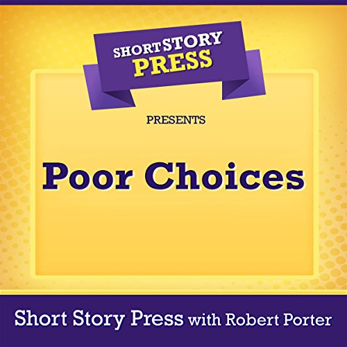 Short Story Press Presents: Poor Choices audiobook cover art