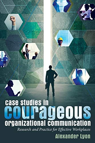 Compare Textbook Prices for Case Studies in Courageous Organizational Communication: Research and Practice for Effective Workplaces Reprint Edition ISBN 9781433131233 by Lyon, Alexander