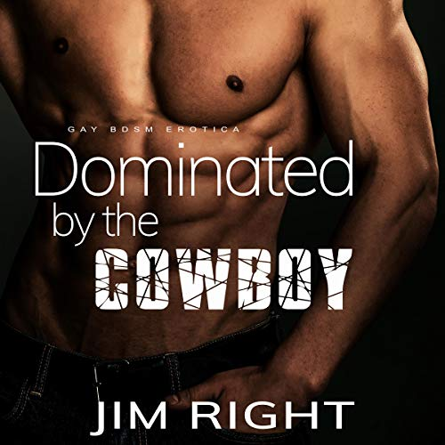 Dominated by the Cowboy (Gay BDSM Erotica) audiobook cover art