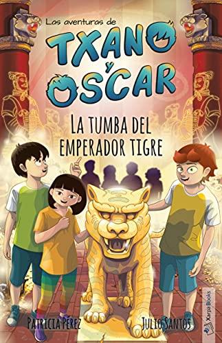 La tumba del emperador tigre: Txano y Óscar 7 (Las aventuras de Txano y Óscar)