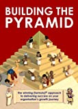 Building the Pyramid: The winning (formula)® approach to delivering success on your organisation's growth journey (English Edition)