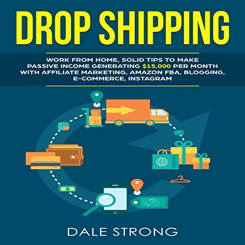 Dropshipping     Work from Home, Solid Tips to Make Passive Income Generating $15,000 per Month with Affiliate Marketing, Amazon FBA, Blogging, E-Commerce, Instagram              By:                                                                                                                                 Dale Strong                               Narrated by:                                                                                                                                 Joe Wosik                      Length: 3 hrs and 25 mins     Not rated yet     Overall 0.0