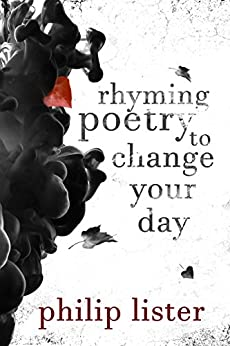 Rhyming poetry to change your day!: Poetry that you can really relate to by [Philip Lister]